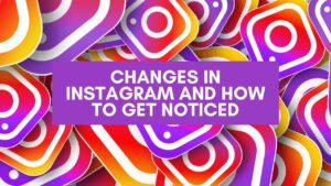 Changes in Instagram and how to get noticed
